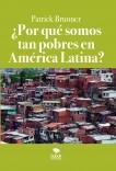 ¿Por qué somos tan pobres en América Latina?